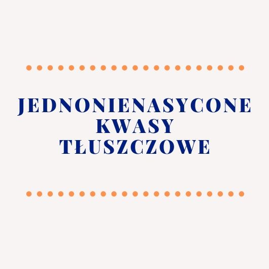 Join us as we celebrate love 8 - Jednonienasycone kwasy tłuszczowe